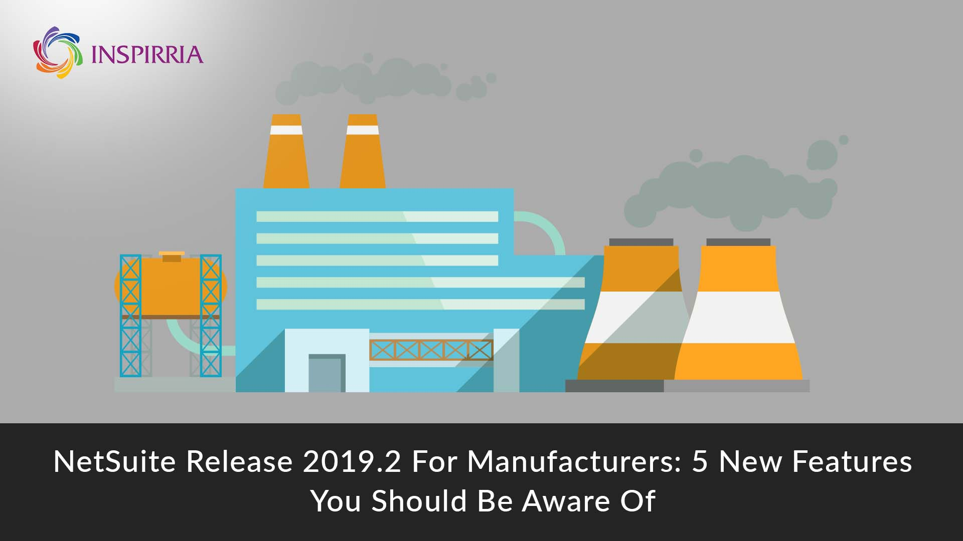 NetSuite updates 2019.2 for manufacturers