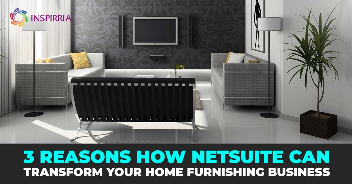 NetSuite for Home Furnishing business