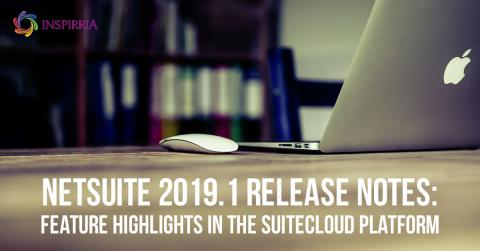 NetSuite Release Notes 2019.1 SuiteCloud Platform