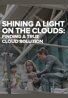 SHINING A LIGHT ON THE CLOUDS: FINDING A TRUE CLOUD SOLUTION
